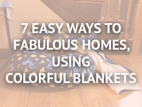 7 EASY WAYS TO FABULOUS HOMES, USING COLORFUL BLANKETS