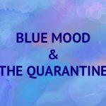 Blue mood and the Quarantine